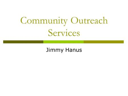 Community Outreach Services Jimmy Hanus. Mission Statement To create relavant library services for Adult Learners, Adult New Readers, and Persons with.