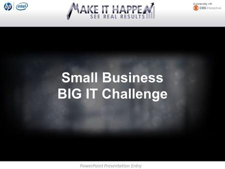 PowerPoint Presentation Entry Small Business BIG IT Challenge.