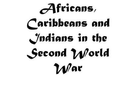 Africans, Caribbeans and Indians in the Second World War.