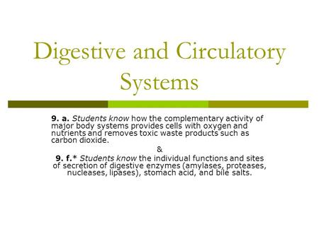 Digestive and Circulatory Systems 9. a. Students know how the complementary activity of major body systems provides cells with oxygen and nutrients and.