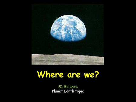Where are we? S1 Science Planet Earth topic. a self-luminous celestial body consisting of a mass of gas held together by its own gravity in which energy.