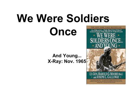 We Were Soldiers Once And Young... X-Ray: Nov. 1965.