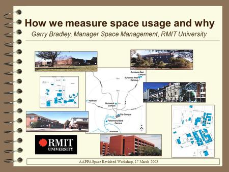 How we measure space usage and why Garry Bradley, Manager Space Management, RMIT University AAPPA Space Revisited Workshop, 17 March 2003.