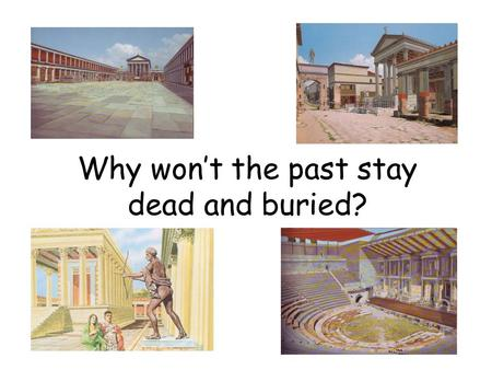 Why wont the past stay dead and buried?. What do you remember from the Preliminary course? 1. Where is Italy? a) South America b) Africa c) Europe 2.
