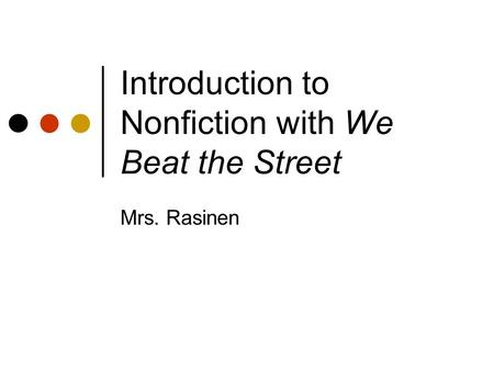 Introduction to Nonfiction with We Beat the Street Mrs. Rasinen.