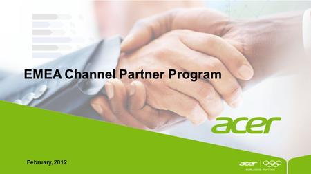 EMEA Channel Partner Program February, 2012. This document is the intellectual property of Acer Inc, and was created for demonstration purposes only.