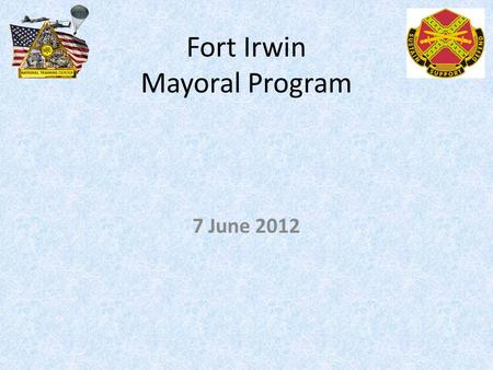 Fort Irwin Mayoral Program 7 June 2012. AGENDA 7 June 2012 Review Vacant Mayoral Positions Present New Issues Reminder of Important Dates.