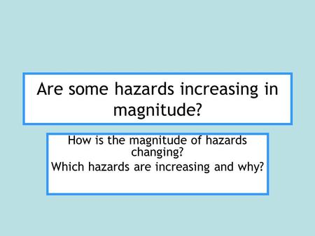 Are some hazards increasing in magnitude? How is the magnitude of hazards changing? Which hazards are increasing and why?