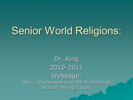 Senior World Religions: Dr. King 2010-2011 Webpage:  School/DrKing/t.aspx.