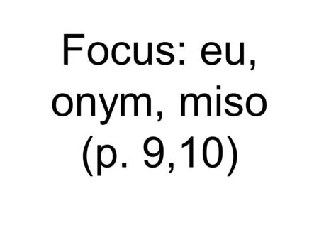 Focus: eu, onym, miso (p. 9,10). an- not, without.