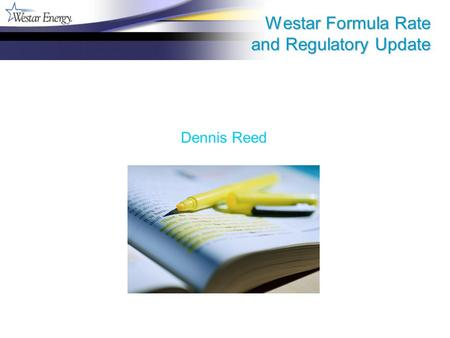 Westar Formula Rate and Regulatory Update Dennis Reed.