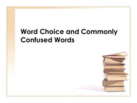 Word Choice and Commonly Confused Words. Word Choice Problems There are four common word choice problems: 1.Vague and Abstract Words 2.Wordy & Redundant.