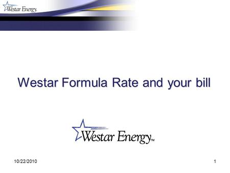 10/22/20101 Westar Formula Rate and your bill. 10/22/20102 What we will be going over Transferring the results from the Westar Formula Rate to the SPP.