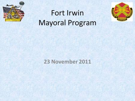 Fort Irwin Mayoral Program 23 November 2011. AGENDA 23 Nov 2011 Introduce New Mayor of Coyote Springs Miranda Rohe Review Updated Issues Present New Issues.
