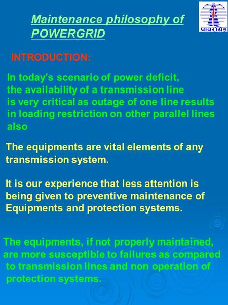 Maintenance philosophy of POWERGRID INTRODUCTION: In todays scenario of power deficit, the availability of a transmission line is very critical as outage.