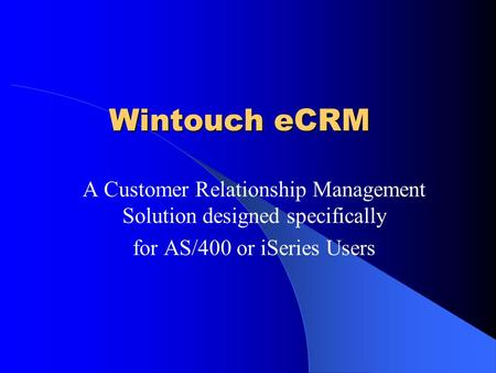 Wintouch eCRM A Customer Relationship Management Solution designed specifically for AS/400 or iSeries Users.