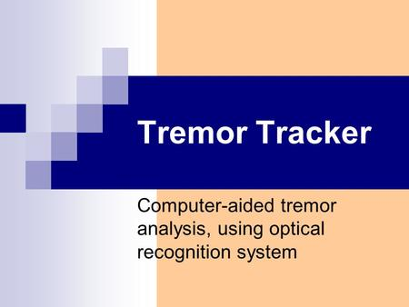 Tremor Tracker Computer-aided tremor analysis, using optical recognition system.