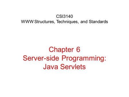 Chapter 6 Server-side Programming: Java Servlets CSI3140 WWW Structures, Techniques, and Standards.