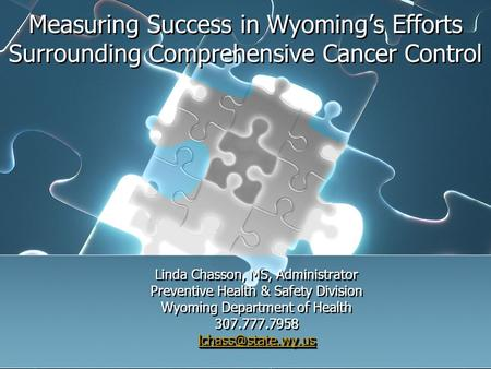 Measuring Success in Wyomings Efforts Surrounding Comprehensive Cancer Control Linda Chasson, MS, Administrator Preventive Health & Safety Division Wyoming.