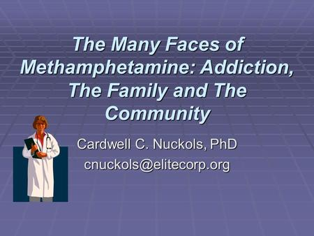 The Many Faces of Methamphetamine: Addiction, The Family and The Community Cardwell C. Nuckols, PhD