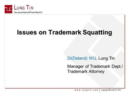 Issues on Trademark Squatting Issues on Trademark Squatting Di(Deland) WU, Lung Tin Manager of Trademark Dept./ Trademark Attorney.