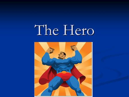 The Hero. Dictionary.com: he·ro –noun, plural heroes 1. a man of distinguished courage or ability, admired for his brave deeds and noble qualities. 2.