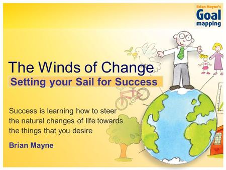 The simple system for sustainable success The Winds of Change Success is learning how to steer the natural changes of life towards the things that you.