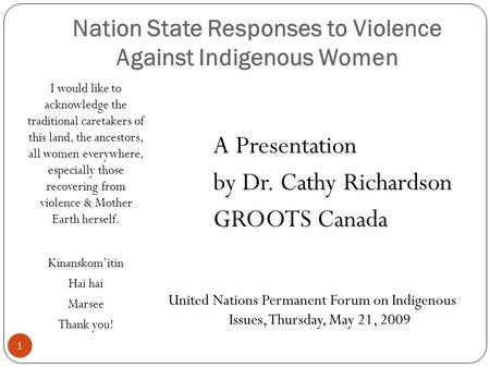 Nation State Responses to Violence Against Indigenous Women I would like to acknowledge the traditional caretakers of this land, the ancestors, all women.