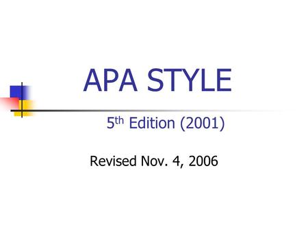 APA STYLE 5 th Edition (2001) Revised Nov. 4, 2006.