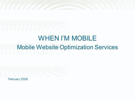 WHEN IM MOBILE Mobile Website Optimization Services February 2009.