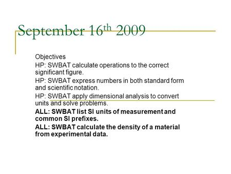 September 16 th 2009 Objectives HP: SWBAT calculate operations to the correct significant figure. HP: SWBAT express numbers in both standard form and scientific.