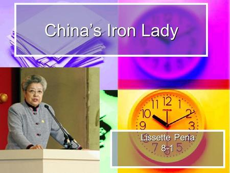 Chinas Iron Lady Lissette Pena 8-1. Childhood in china Wu-Yi was born in November 1938 in Wuhan Hubei Province, China. Wu-Yi went to school where she.