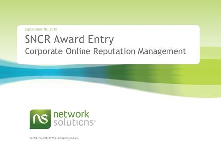 Confidential ©2009 Network Solutions, LLC SNCR Award Entry Corporate Online Reputation Management September 10, 2010.