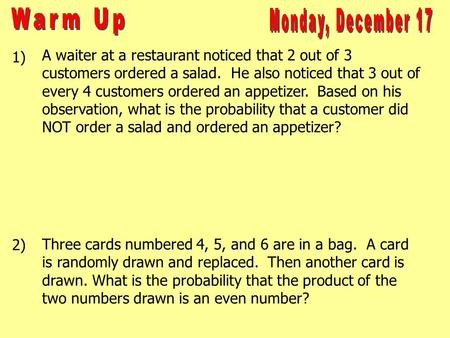 1) 2) A waiter at a restaurant noticed that 2 out of 3 customers ordered a salad. He also noticed that 3 out of every 4 customers ordered an appetizer.