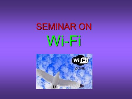 SEMINAR ON Wi-Fi. WHAT DOES Wi-Fi STANDS FOR? WHAT DOES Wi-Fi STANDS FOR? Wi-Fi Stands For Wireless Fidelity. Wi-Fi is a brand originally licensed by.