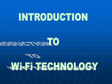 INTRODUCTION TO Wi-Fi TECHNOLOGY.