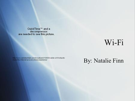 Wi-Fi By: Natalie Finn  make-the-internet-an-everywhere-experience/