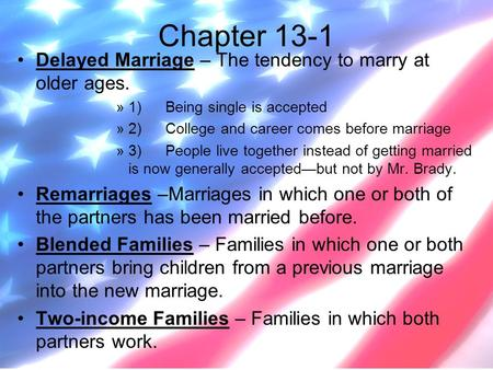Chapter 13-1 Delayed Marriage – The tendency to marry at older ages. »1) Being single is accepted »2) College and career comes before marriage »3)People.