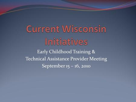 Early Childhood Training & Technical Assistance Provider Meeting September 15 – 16, 2010.