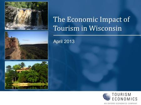 April 2013 The Economic Impact of Tourism in Wisconsin.