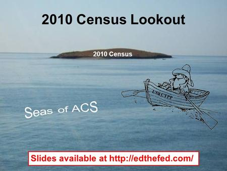 2010 Census Lookout 2010 Census USS CTPP Slides available at