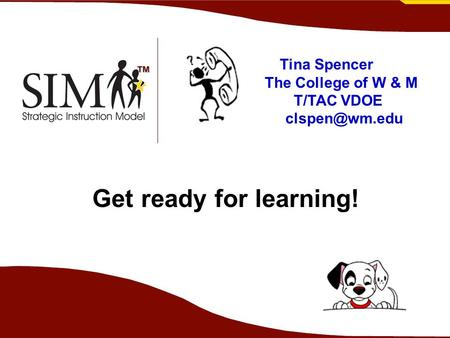 Get ready for learning! Tina Spencer The College of W & M T/TAC VDOE