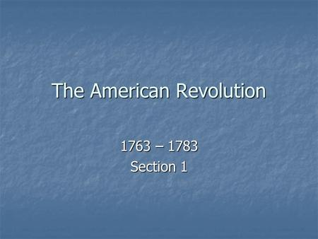 The American Revolution 1763 – 1783 Section 1. Section 1 Moving Toward Revolution The Writs of Assistance: The Writs of Assistance: Blank search warrants.