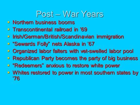 Post – War Years Northern business booms Northern business booms Transcontinental railroad in 69 Transcontinental railroad in 69 Irish/German/British/Scandinavian.