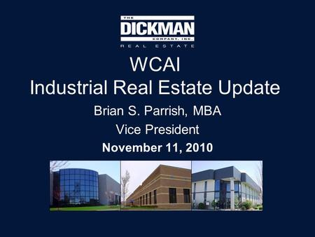 WCAI Industrial Real Estate Update Brian S. Parrish, MBA Vice President November 11, 2010.