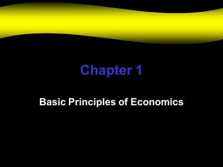 Chapter 1 Basic Principles of Economics. What is Economics? Scarcity … our wants exceed our resources Decisions –Consumers –Business –Governments.