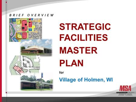 STRATEGIC FACILITIES MASTER PLAN for Village of Holmen, WI BRIEF OVERVIEW.
