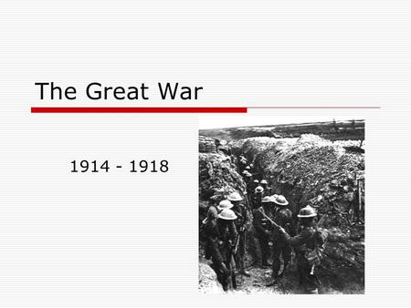 The Great War 1914 - 1918.