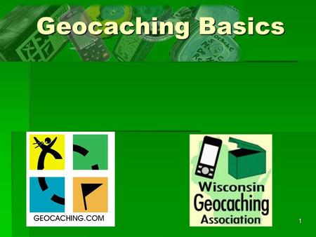 1 Geocaching Basics. 2 What is geocaching? What is a geocache? Why would I want to go geocaching? Brief overview of the GPS system How to find your first.
