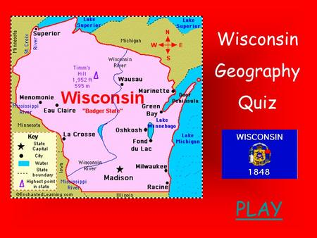 Wisconsin Geography Quiz PLAY. Directions: Identify each region in Wisconsin. HINT: The red star will help you.